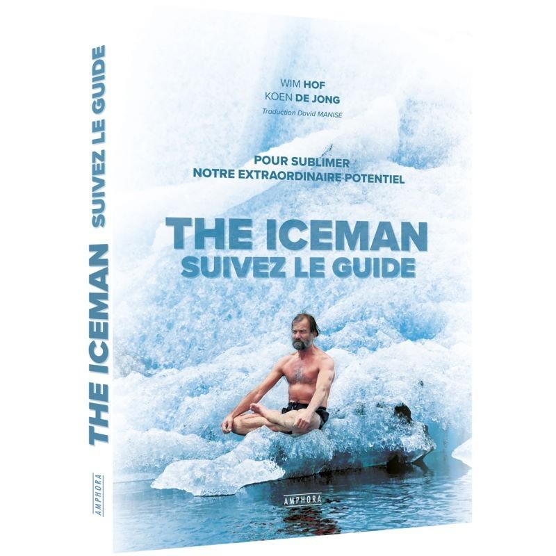 The Iceman : Suivez le guide, livre de Wim Hof et traduit par David Manise